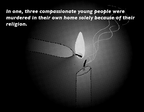 IMAGE: A second lit candle appears and lights the first. TEXT:'In one, three compassionate young people were murdered in their home because of their religion.'